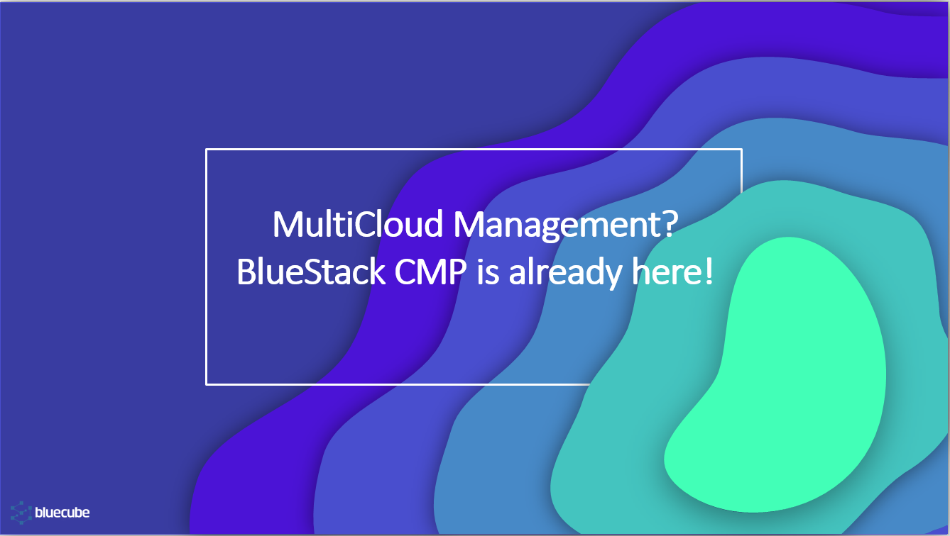 Multicloud Management? Bluestack CMP Is Already Here!